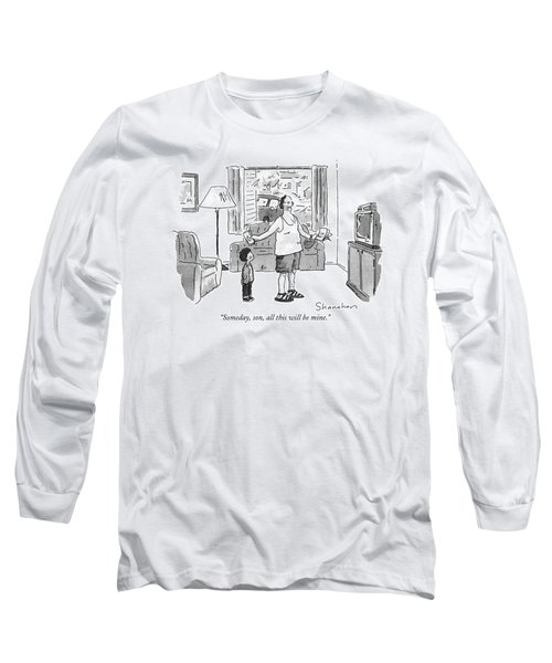 Someday, Son, All This Will Be Mine Long Sleeve T-Shirt