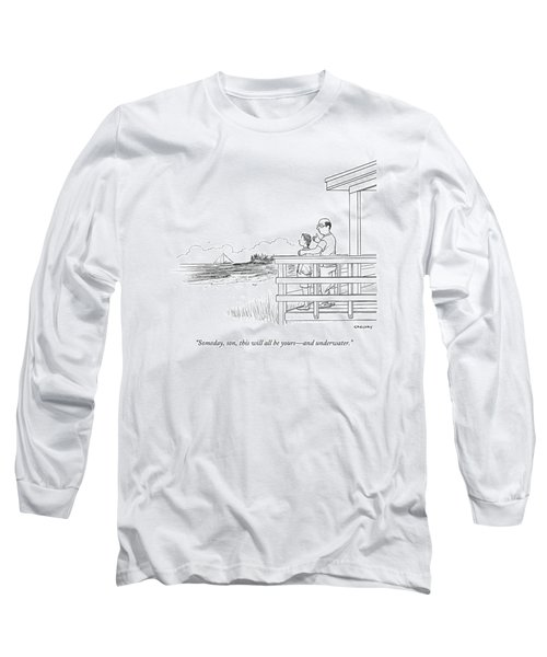 Someday, Son, This Will All Be Yours - Long Sleeve T-Shirt