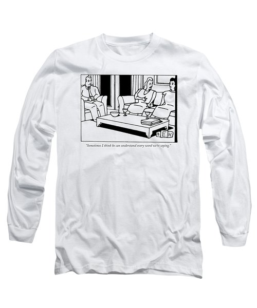 Sometimes I Think He Can Understand Every Word Long Sleeve T-Shirt