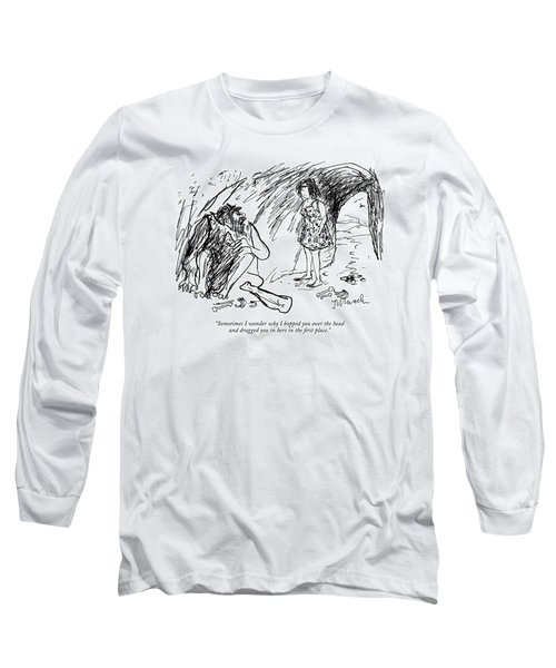 Sometimes I Wonder Why I Bopped You Over The Head Long Sleeve T-Shirt