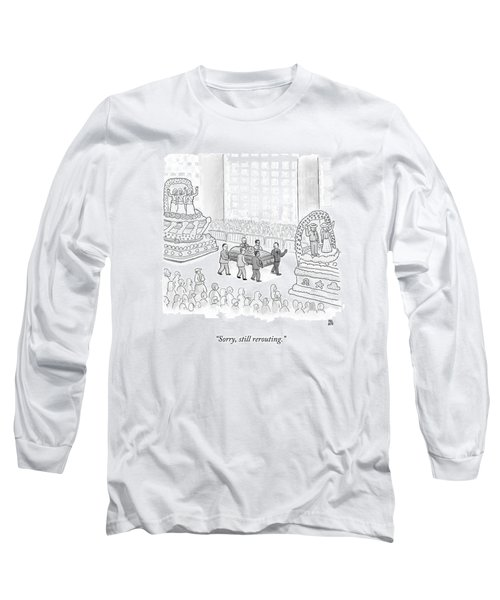 Sorry, Still Rerouting Long Sleeve T-Shirt