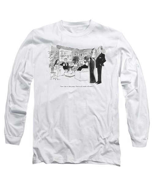 Steer Clear Of That Group.  They're All Terribly Long Sleeve T-Shirt