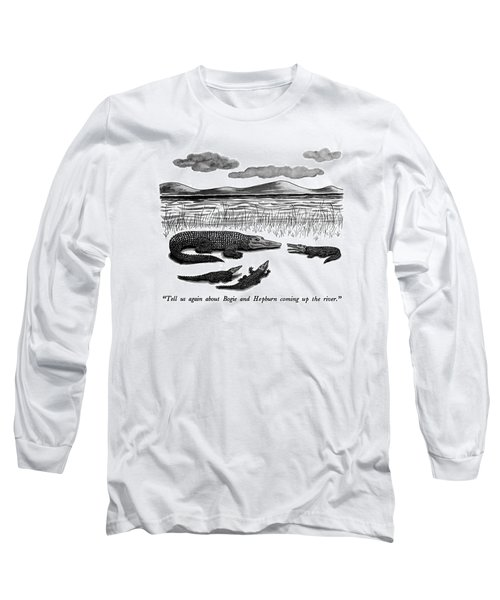 Tell Us Again About Bogie And Hepburn Coming Long Sleeve T-Shirt
