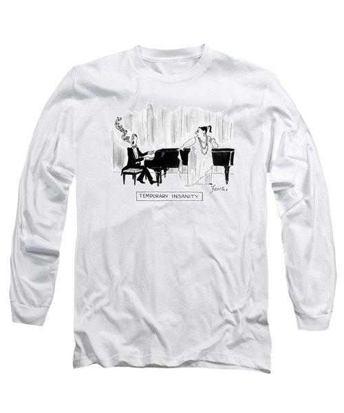 Temporary Insanity Long Sleeve T-Shirt