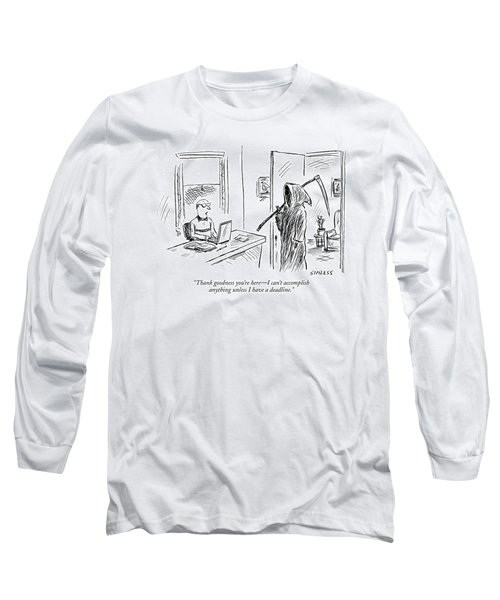 Thank Goodness You're Here - I Can't Accomplish Long Sleeve T-Shirt