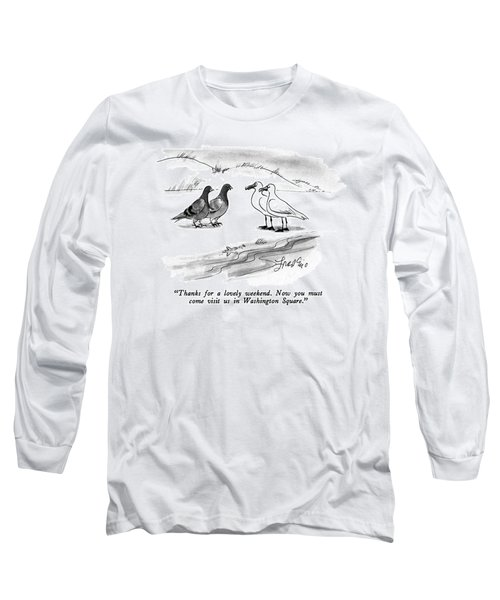 Thanks For A Lovely Weekend.  Now You Must Come Long Sleeve T-Shirt