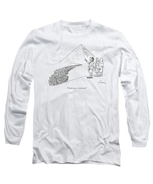 Thanks, Guys.  Looks Great! Long Sleeve T-Shirt