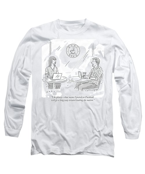 That Meme I Posted On Facebook Will Go A Long Way Long Sleeve T-Shirt