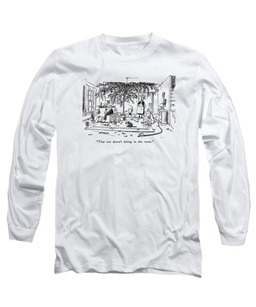 That Tree Doesn't Belong In This Room Long Sleeve T-Shirt