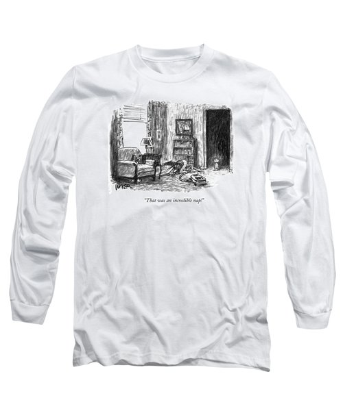That Was An Incredible Nap! Long Sleeve T-Shirt