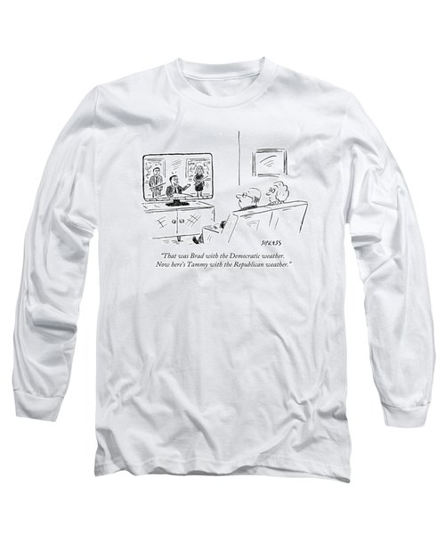 That Was Brad With The Democratic Weather. Now Long Sleeve T-Shirt