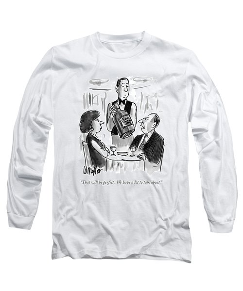 That Will Be Perfect.  We Have A Lot To Talk Long Sleeve T-Shirt