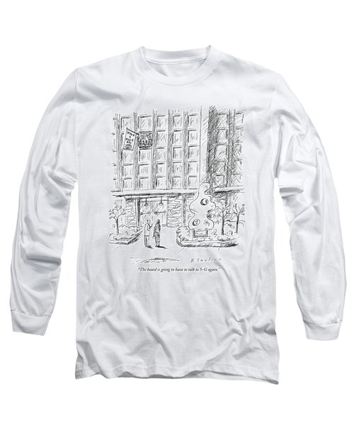 The Board Is Going To Have To Talk To 5-g Again Long Sleeve T-Shirt