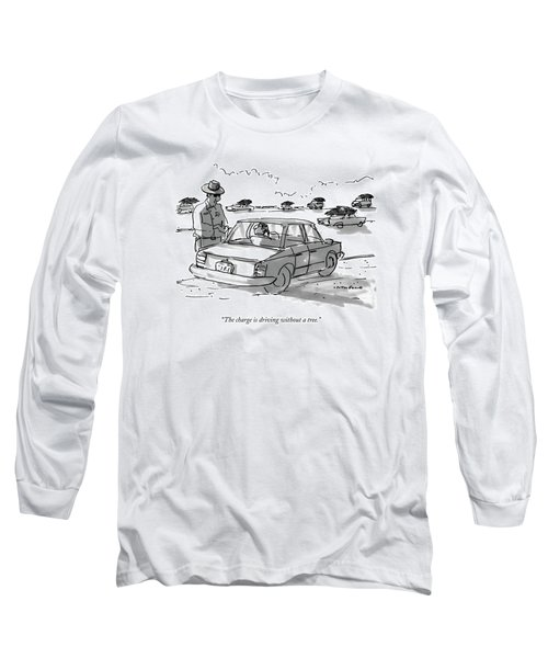The Charge Is Driving Without A Tree Long Sleeve T-Shirt