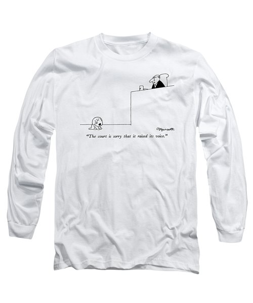 The Court Is Sorry That It Raised Its Voice Long Sleeve T-Shirt