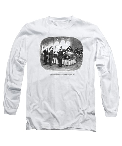 The Death Of A Businessperson Is Especially Sad Long Sleeve T-Shirt