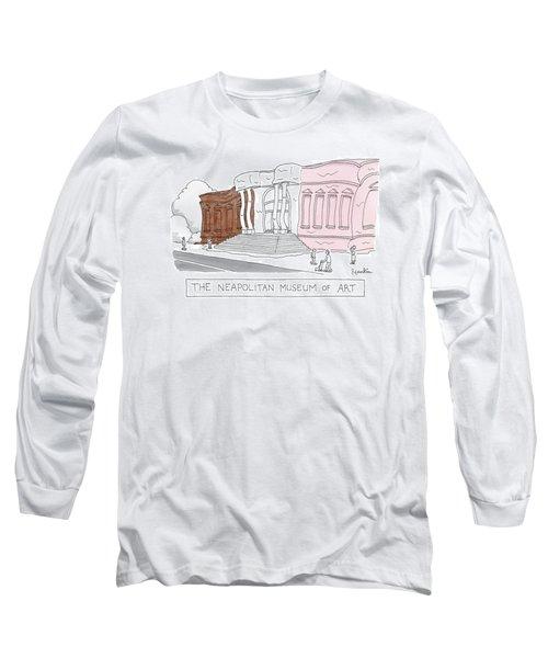 The Neapolitan Museum Of Art Long Sleeve T-Shirt