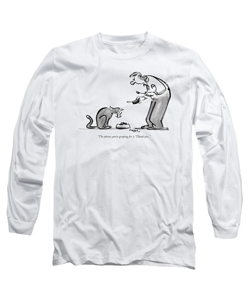 The Phrase You're Groping For Is 'thank You.' Long Sleeve T-Shirt