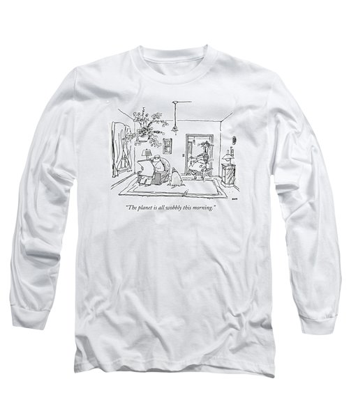 The Planet Is All Wobbly This Morning Long Sleeve T-Shirt