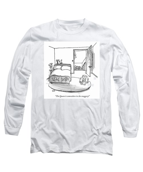 The Queen Is Somewhere In The Snuggery! Long Sleeve T-Shirt