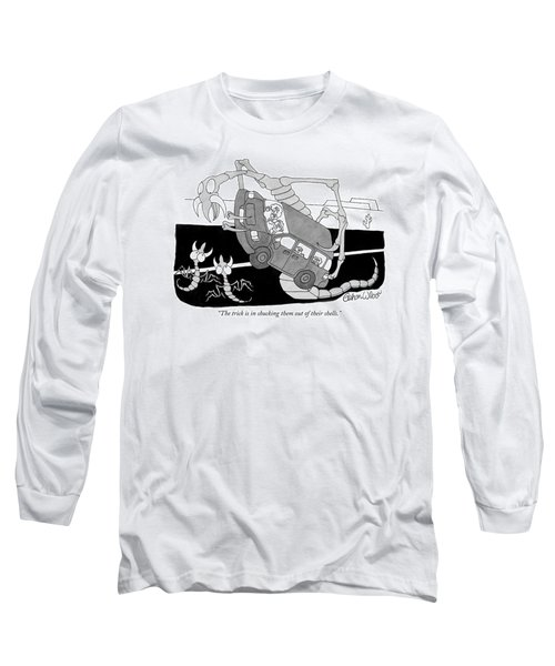The Trick Is In Shucking Them Out Of Their Shells Long Sleeve T-Shirt