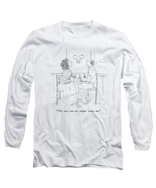 The Way You Use Pepper Scares Me Long Sleeve T-Shirt