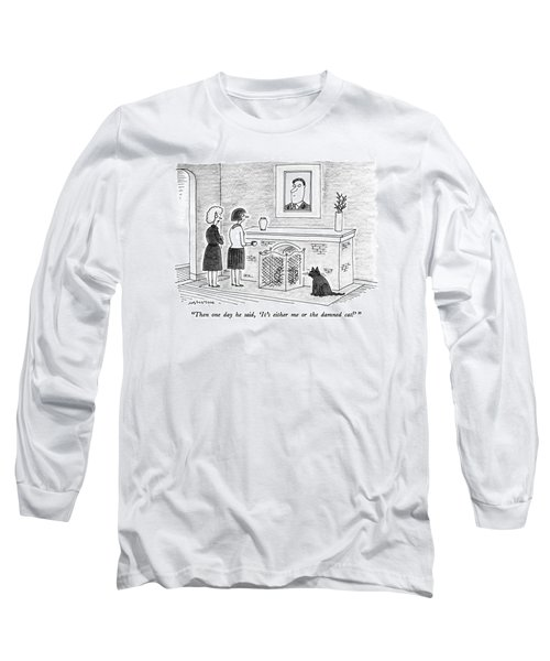 Then One Day He Said Long Sleeve T-Shirt