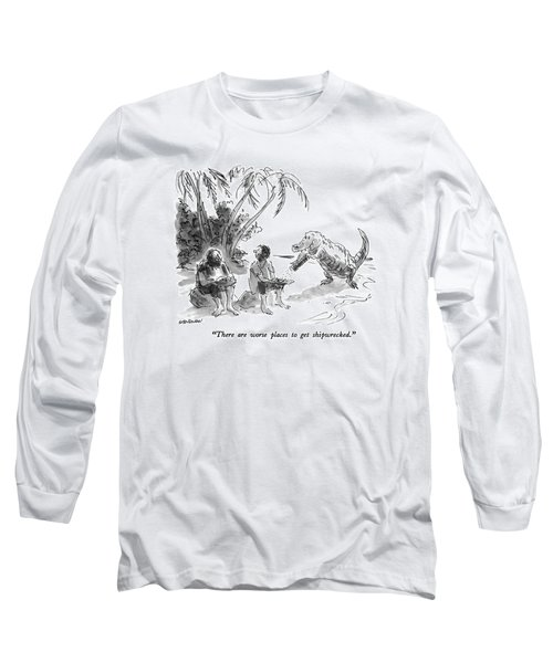 There Are Worse Places To Get Shipwrecked Long Sleeve T-Shirt