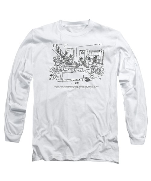 There Goes Daddy To The Park Again! Long Sleeve T-Shirt