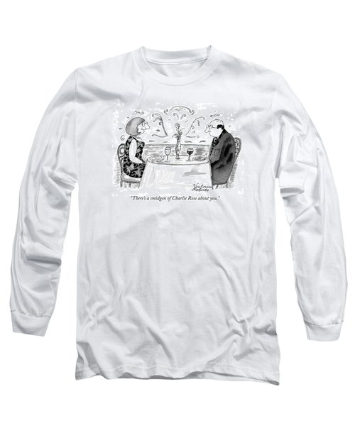 There's A Smidgen Of Charlie Rose About You Long Sleeve T-Shirt