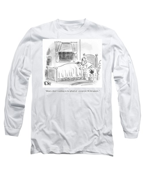 There's Nothing To Be Afraid Long Sleeve T-Shirt