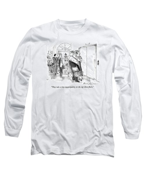 They Rule A Tiny Municipality On The Top Three Long Sleeve T-Shirt
