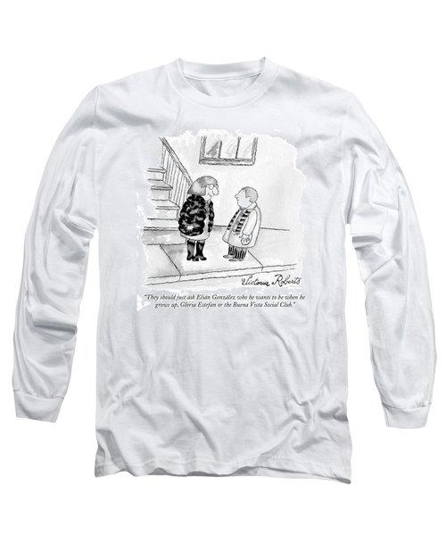 They Should Just Ask Elian Gonzalez Who He Wants Long Sleeve T-Shirt