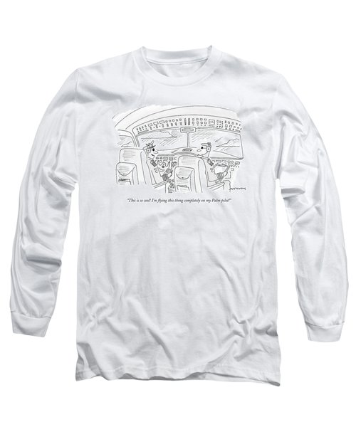 This Is So Cool! I'm Flying This Thing Completely Long Sleeve T-Shirt