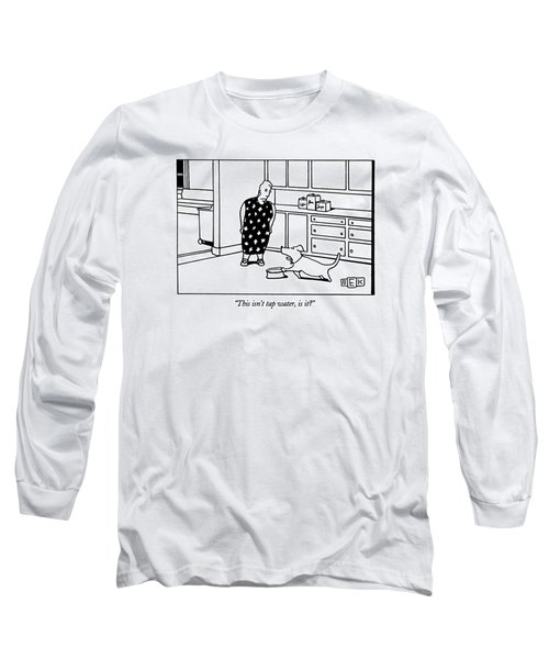 This Isn't Tap Water Long Sleeve T-Shirt