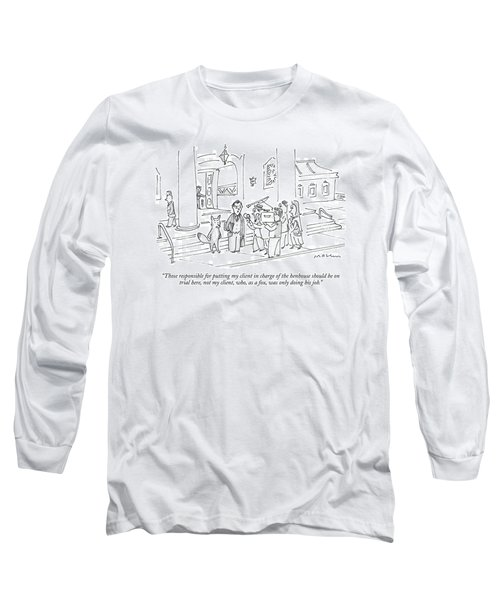 Those Responsible For Putting My Client In Charge Long Sleeve T-Shirt
