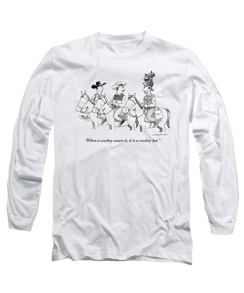 When A Cowboy Wears It, It Is A Cowboy Hat Long Sleeve T-Shirt