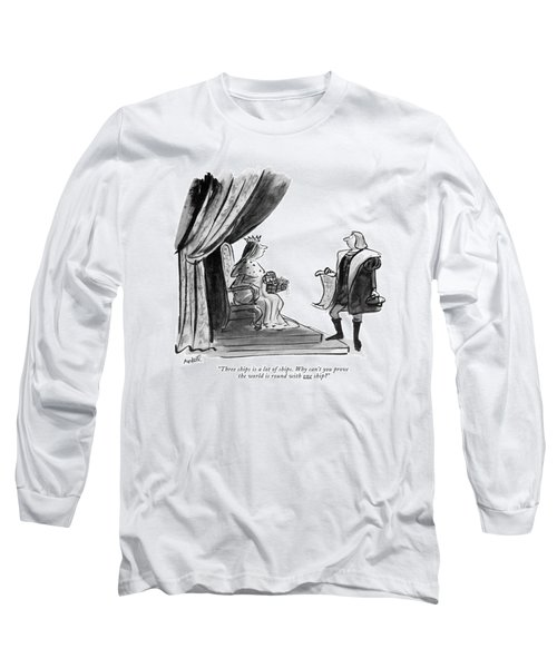 Three Ships Is A Lot Of Ships. Why Can't Long Sleeve T-Shirt