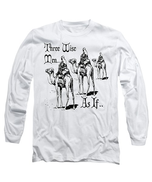 Three Wise Men ... As If  Long Sleeve T-Shirt