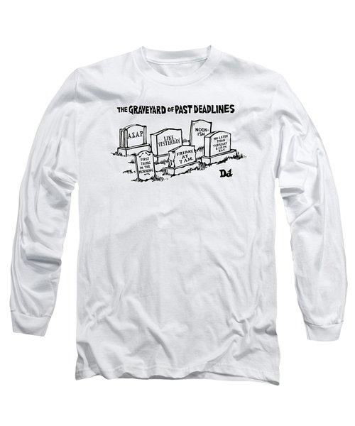 Title: Graveyard Of Past Deadlines.  A Graveyard Long Sleeve T-Shirt