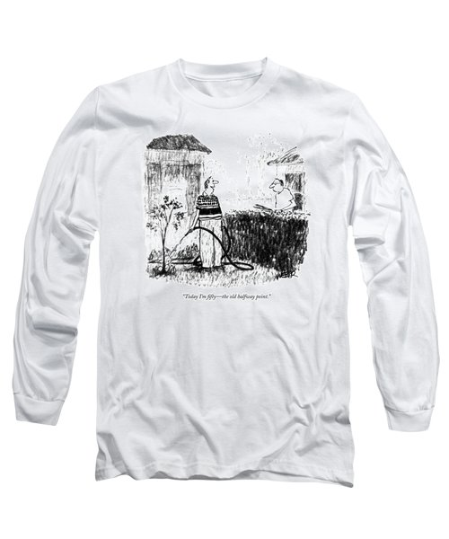 Today I'm Fifty - The Old Halfway Point Long Sleeve T-Shirt