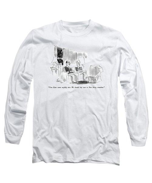 Tom Kean Seems Awfully Nice.  We Should Hop Long Sleeve T-Shirt