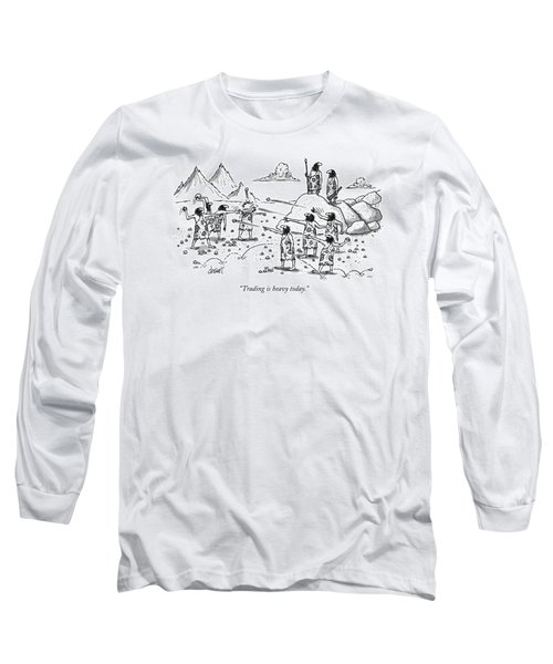 Trading Is Heavy Today Long Sleeve T-Shirt