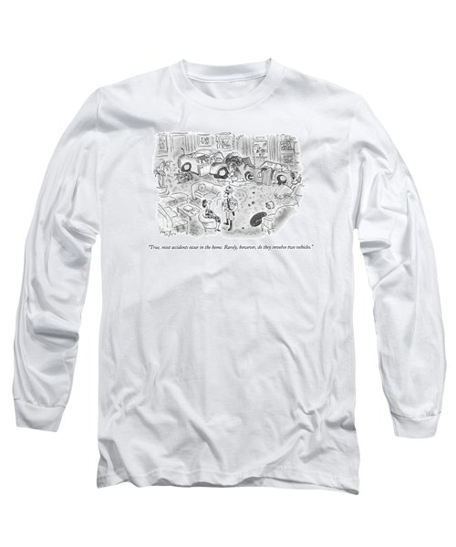 True, Most Accidents Occur In The Home.  Rarely Long Sleeve T-Shirt