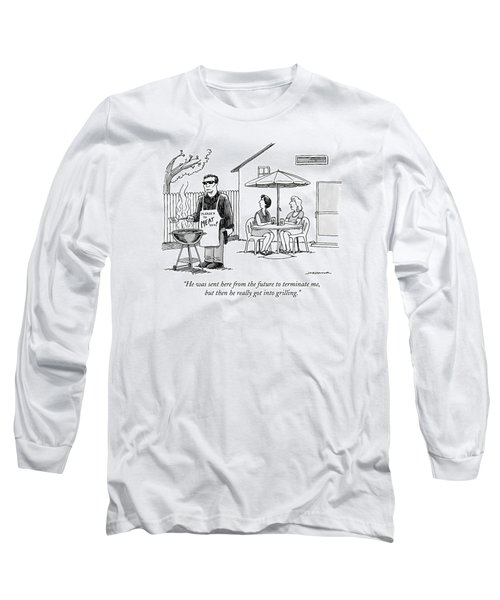 He Was Sent Here From The Future To Terminate Me Long Sleeve T-Shirt
