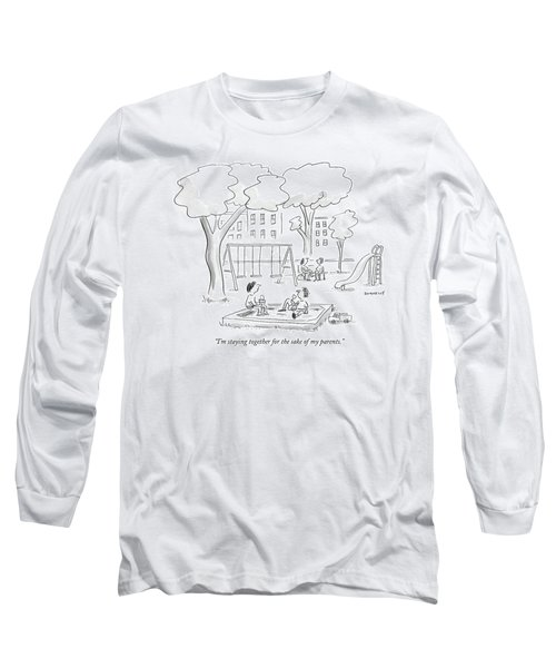 I'm Staying Together For The Sake Of My Parents Long Sleeve T-Shirt