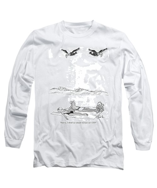 Valerie, I Think We Should Increase Our S.p.f Long Sleeve T-Shirt