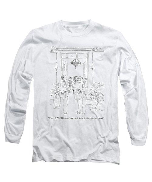Wasn't It Neil Diamond Who Cried Long Sleeve T-Shirt
