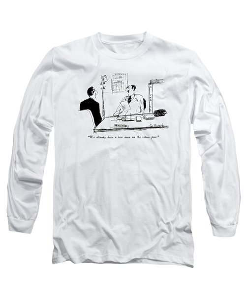 We Already Have A Low Man On The Totem Pole Long Sleeve T-Shirt