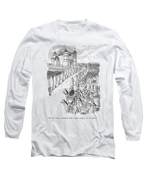 We Can Conquer Somebody With A Bigger Castle Long Sleeve T-Shirt